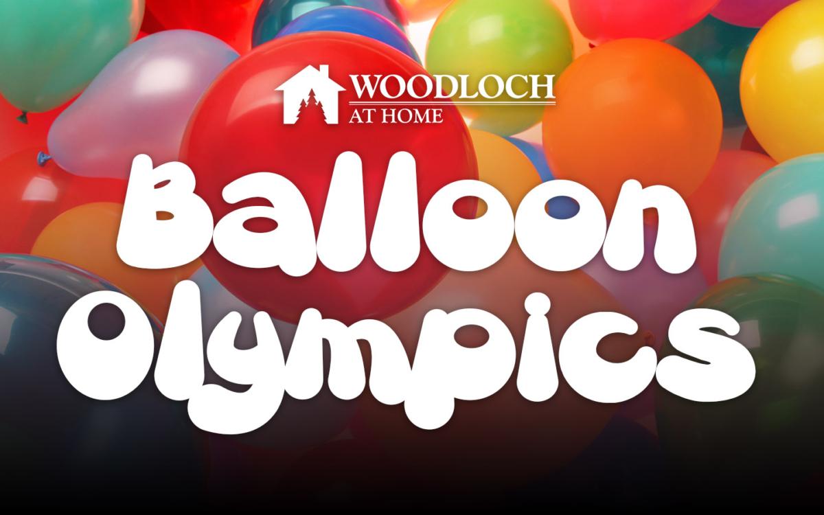 Balloons. Text: Woodloch at Home, Balloon Olympics.
