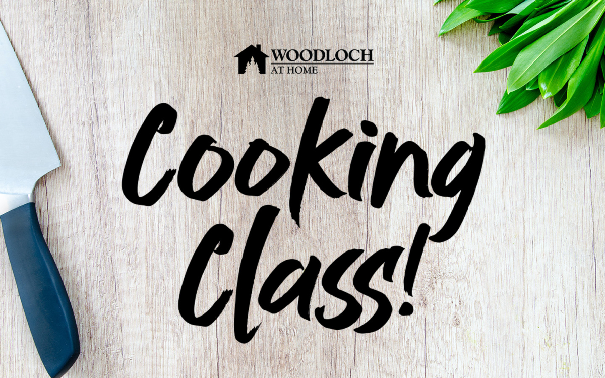 Text: Woodloch at Home - Cooking Class!