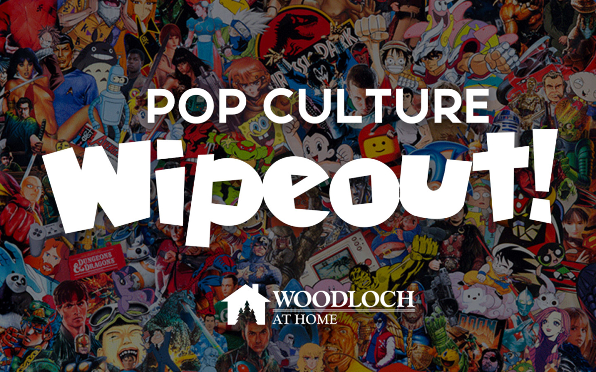 Collage of pop culture images. Text: Pop Culture Wipeout! Woodloch at Home.