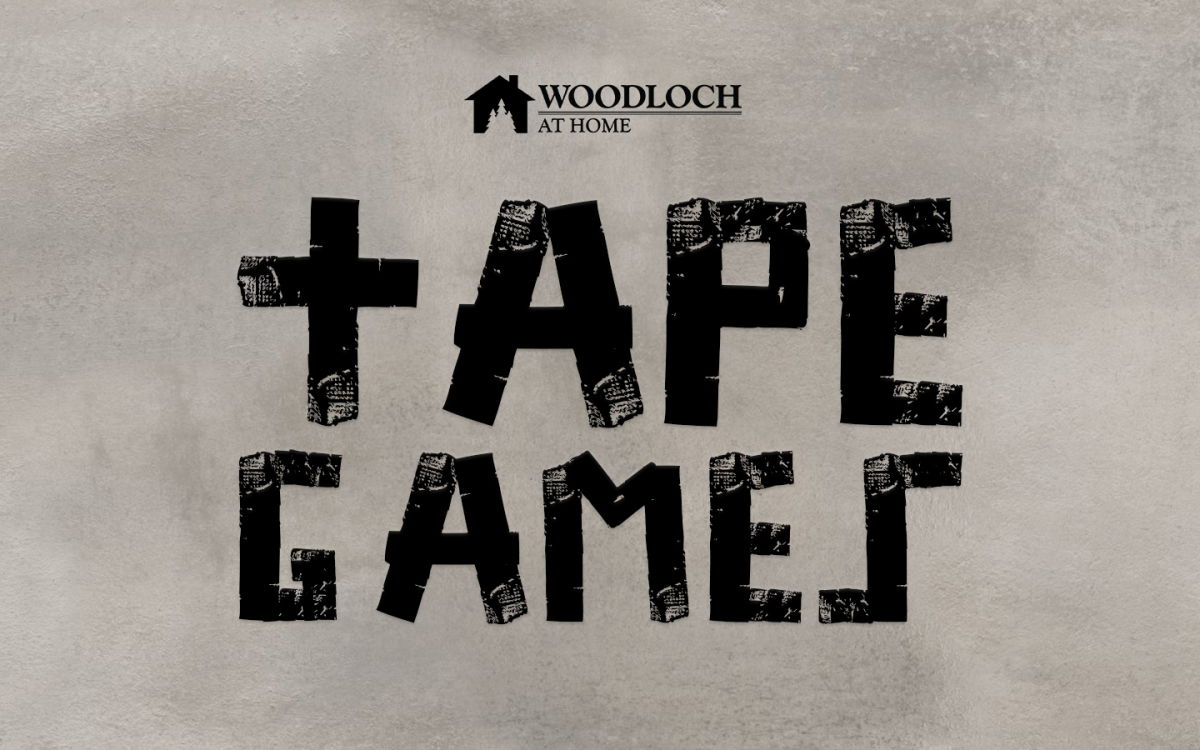 gray background. Text: Woodloch at Home, Tape Games.