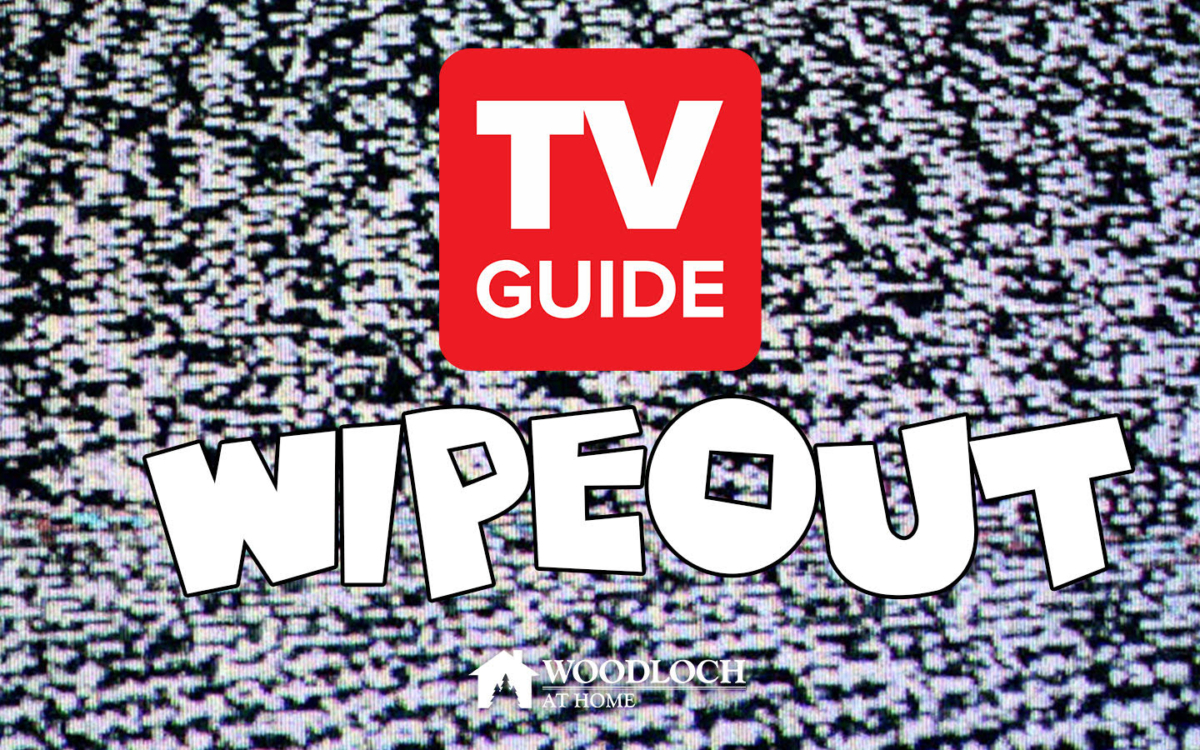 Television static. Text: TV Guide Wipeout, Woodloch at Home.